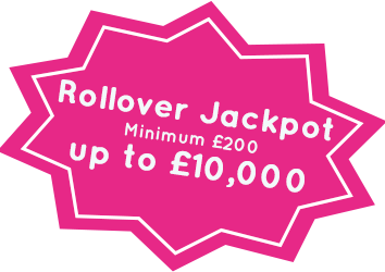 Rollover Jackpot Minimum £200 up to £10,000